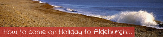 Come on holiday to Aldeburgh